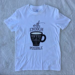 Tops - NWT with enough coffee anything is possible Shirt